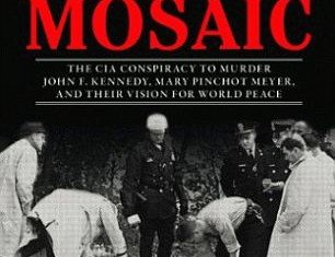 Mary's Mosaic: The CIA Conspiracy to Murder John F. Kennedy. Mary Pinchot Meyer, and Their Vision of World Peace by Peter Janney